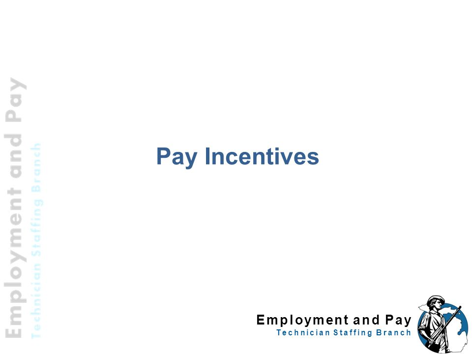Employment and Pay Technician Staffing Branch Pay Incentives 23