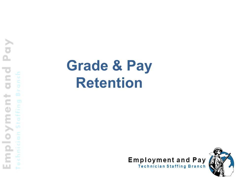 Employment and Pay Technician Staffing Branch Grade & Pay Retention 33