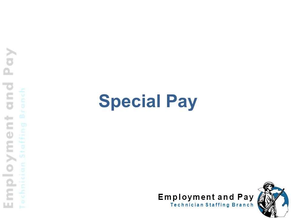 Employment and Pay Technician Staffing Branch Special Pay 50