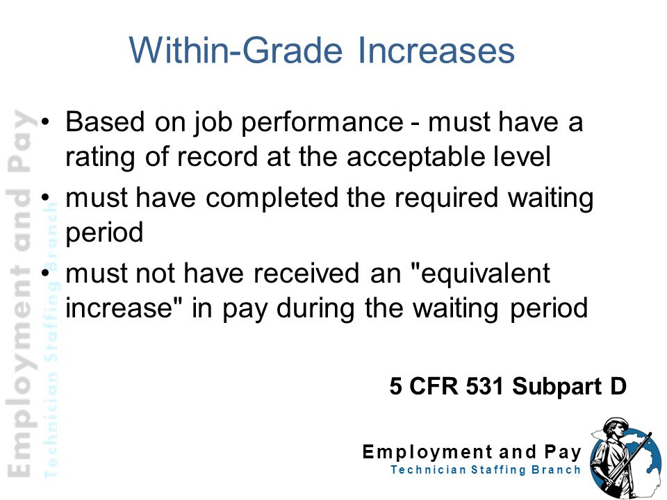 Employment and Pay Technician Staffing Branch FWS Within-Grade Increases Based on job performance - technicians only need to have an overall fully acceptable rating.