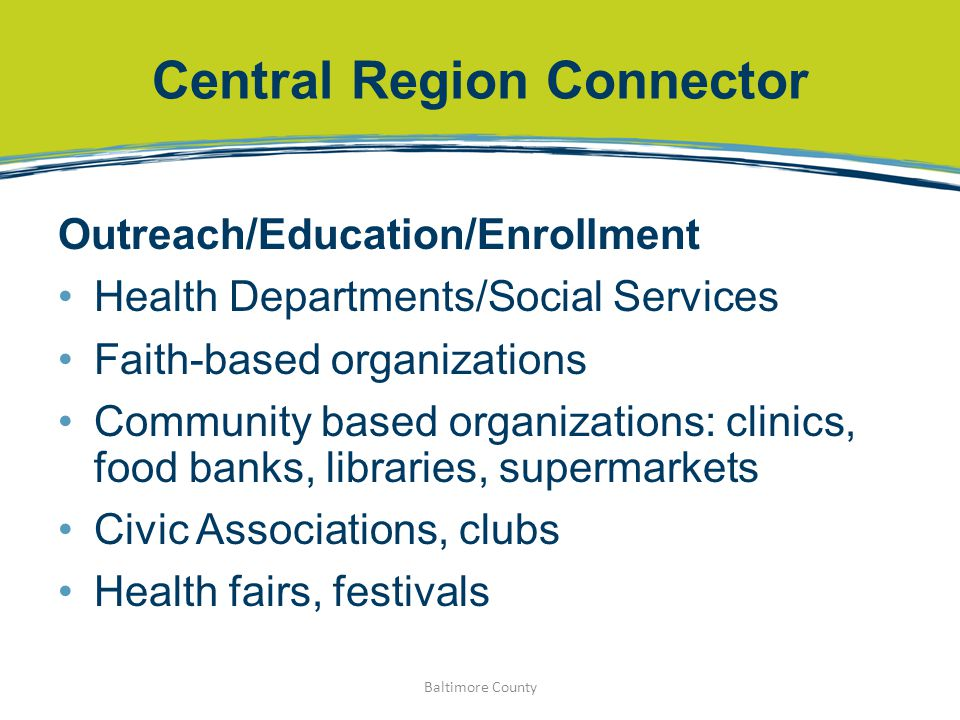 Central Region Connector Outreach/Education/Enrollment Health Departments/Social Services Faith-based organizations Community based organizations: cli