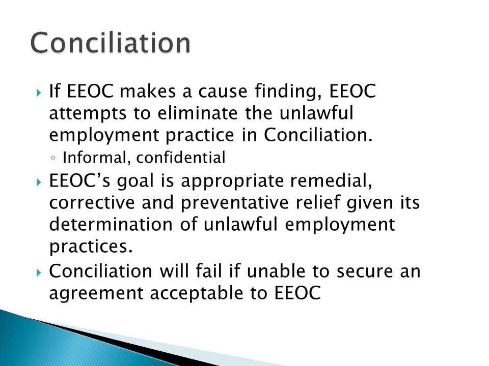  If EEOC makes a cause finding, EEOC attempts to eliminate the unlawful employment practice in Conciliation.