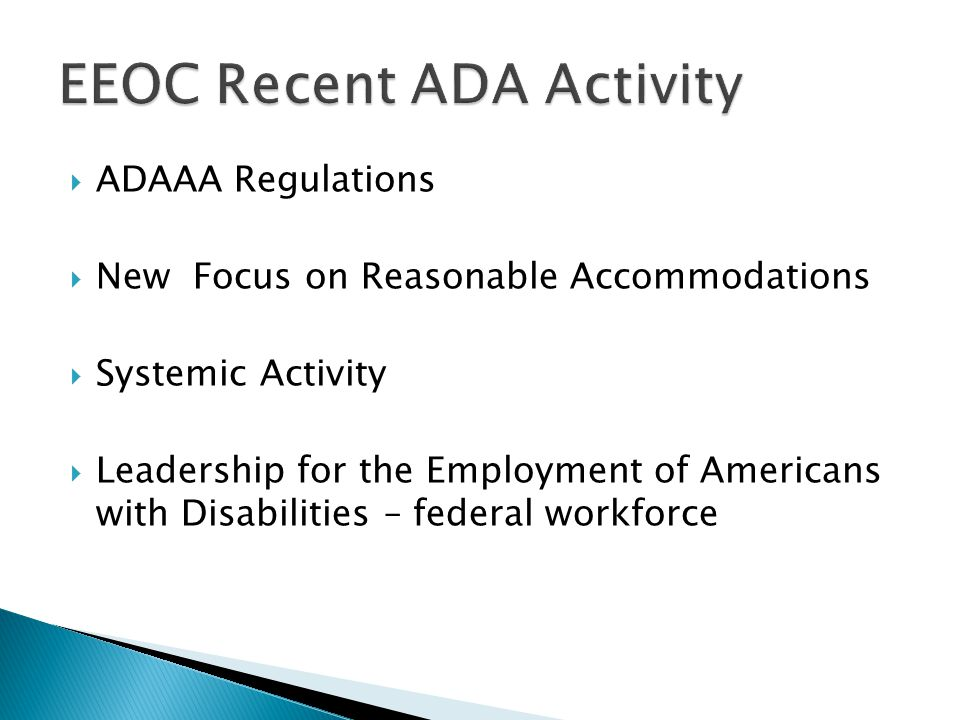  ADAAA Regulations  New Focus on Reasonable Accommodations  Systemic Activity  Leadership for the Employment of Americans with Disabilities – federal workforce