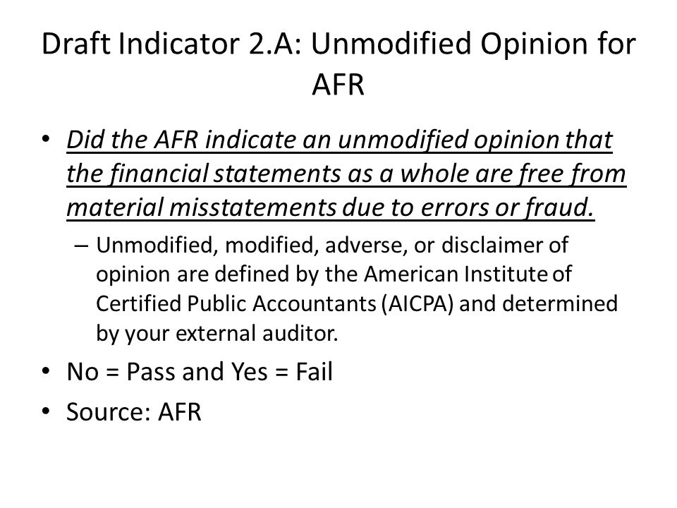Draft Indicator 2.A: Unmodified Opinion for AFR Did the AFR indicate an unmodified opinion that the financial statements as a whole are free from material misstatements due to errors or fraud.
