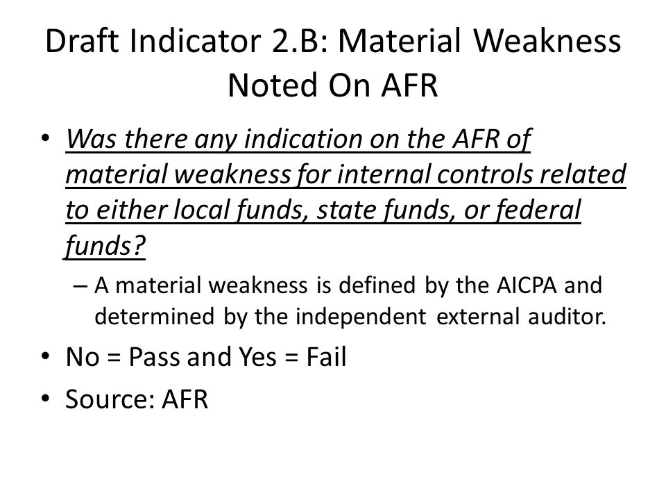 Draft Indicator 2.B: Material Weakness Noted On AFR Was there any indication on the AFR of material weakness for internal controls related to either local funds, state funds, or federal funds.