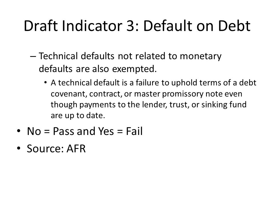 Draft Indicator 3: Default on Debt – Technical defaults not related to monetary defaults are also exempted.