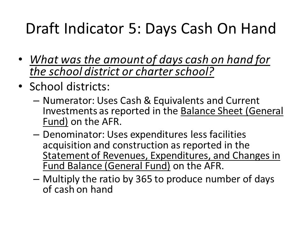 Draft Indicator 5: Days Cash On Hand What was the amount of days cash on hand for the school district or charter school.