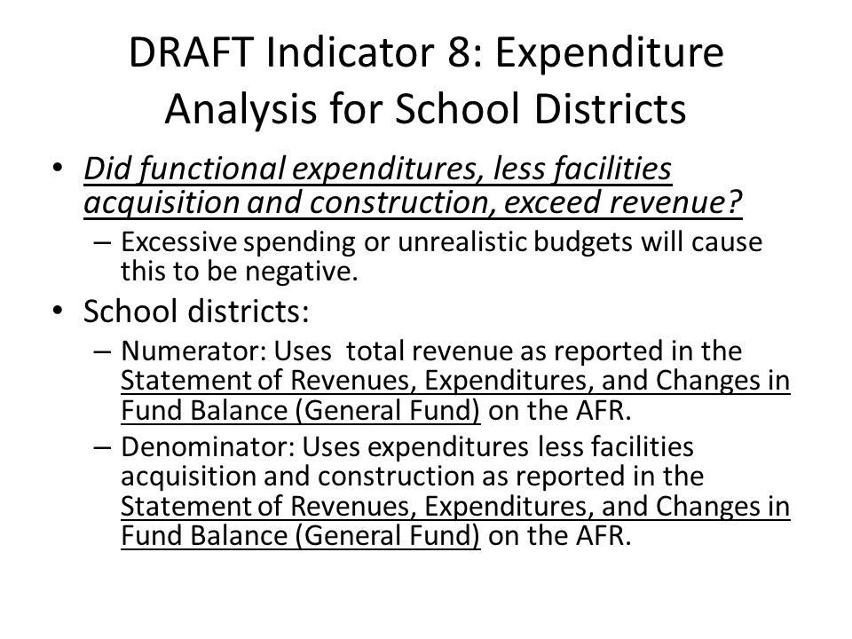 DRAFT Indicator 8: Expenditure Analysis for School Districts Did functional expenditures, less facilities acquisition and construction, exceed revenue.