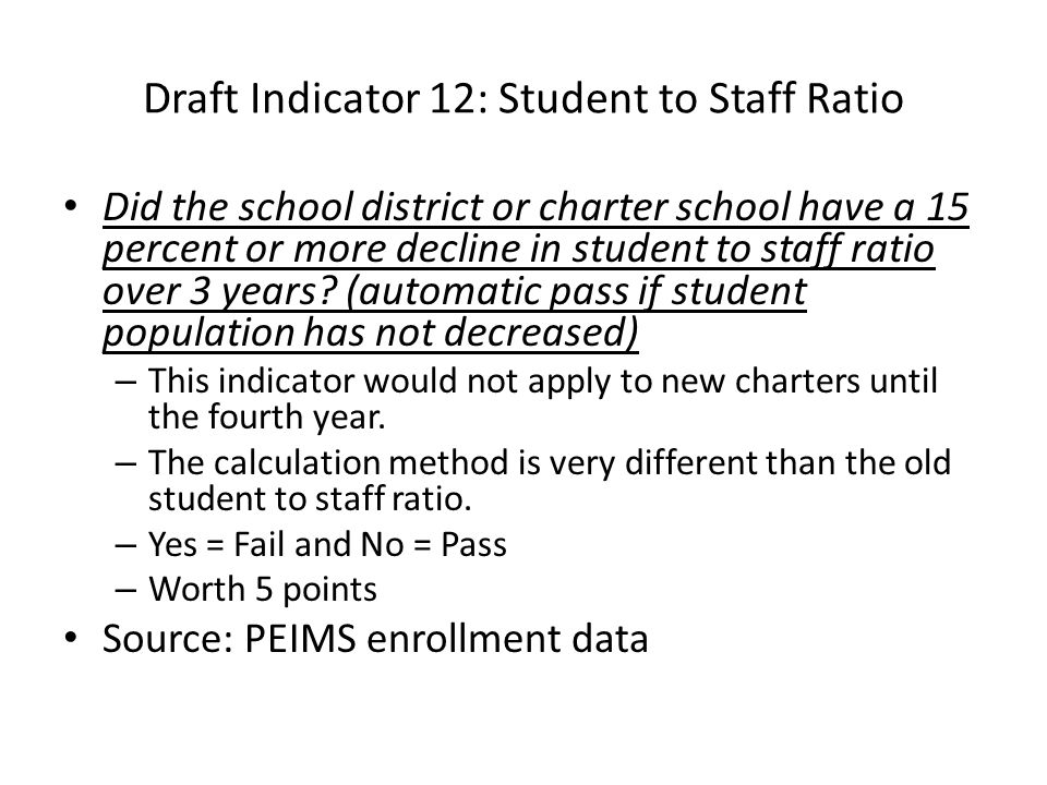 Draft Indicator 12: Student to Staff Ratio Did the school district or charter school have a 15 percent or more decline in student to staff ratio over 3 years.