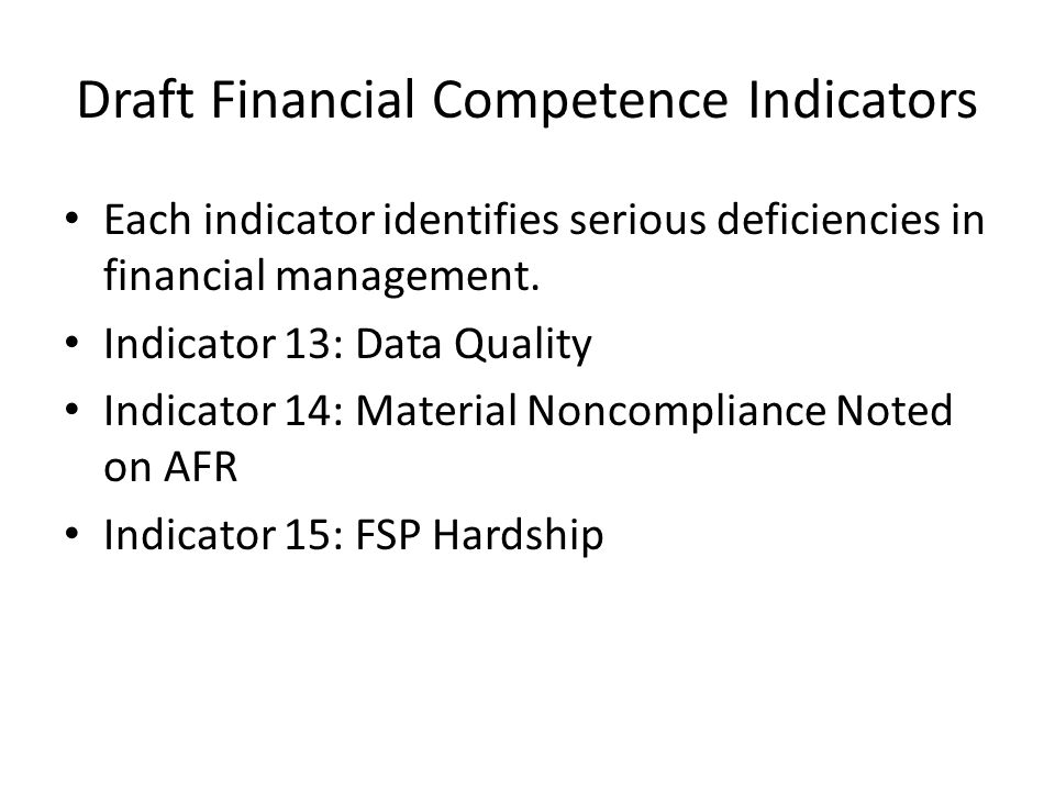 Draft Financial Competence Indicators Each indicator identifies serious deficiencies in financial management.