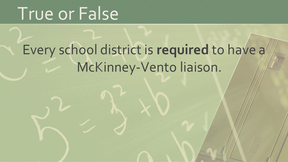 True or False Every school district is required to have a McKinney-Vento liaison.