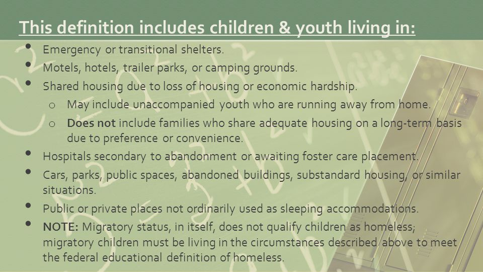 This definition includes children & youth living in: Emergency or transitional shelters.