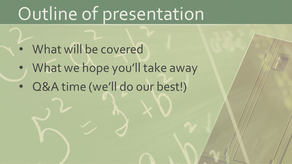 Outline of presentation What will be covered What we hope you'll take away Q&A time (we'll do our best!)