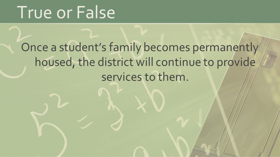 True or False Once a student's family becomes permanently housed, the district will continue to provide services to them.