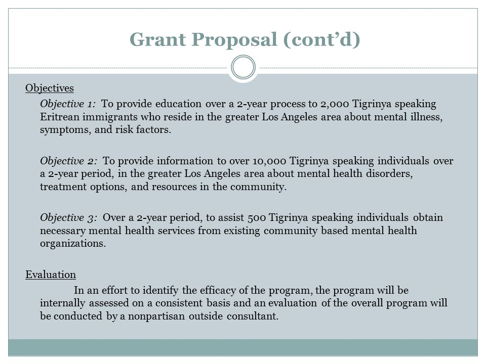 Grant Proposal (cont'd) Objectives Objective 1: To provide education over a 2-year process to 2,000 Tigrinya speaking Eritrean immigrants who reside in the greater Los Angeles area about mental illness, symptoms, and risk factors.