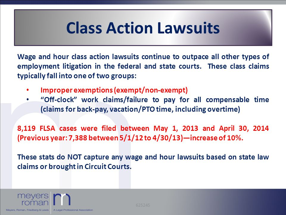 Class Action Lawsuits Wage and hour class action lawsuits continue to outpace all other types of employment litigation in the federal and state courts.