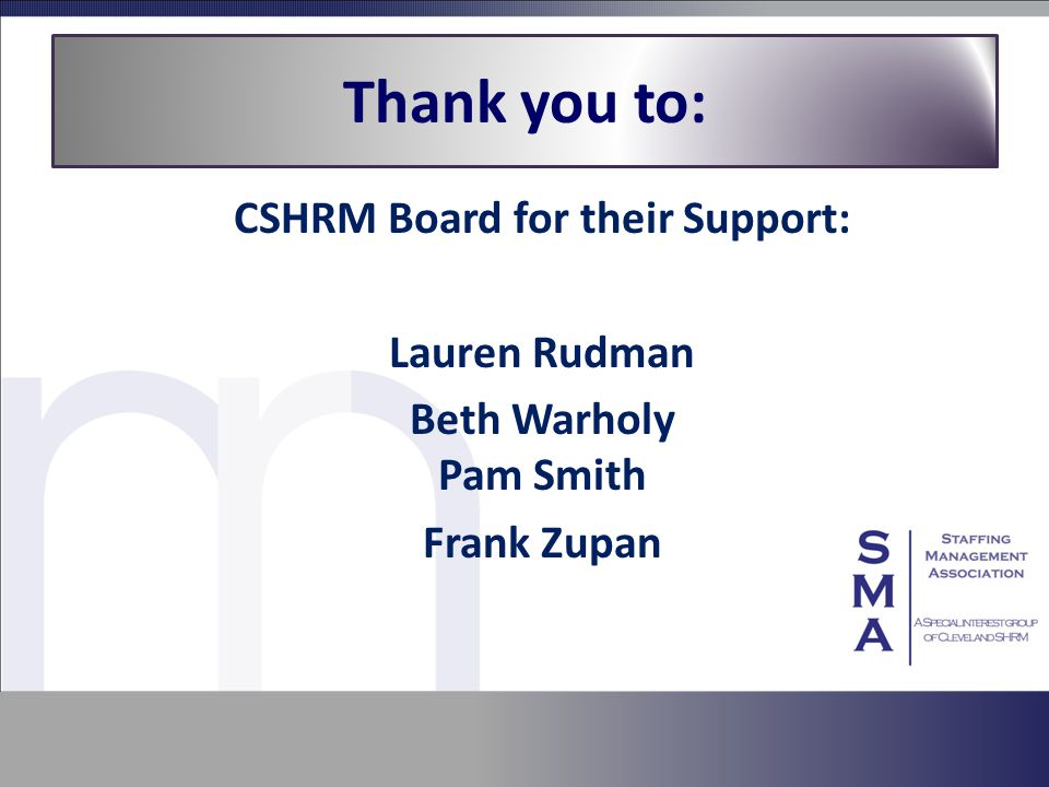 Thank you to: CSHRM Board for their Support: Lauren Rudman Beth Warholy Pam Smith Frank Zupan