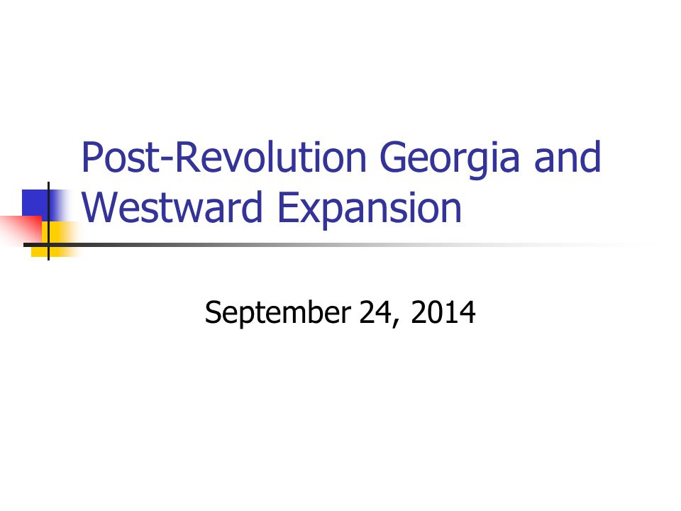 Post-Revolution Georgia and Westward Expansion September 24, 2014