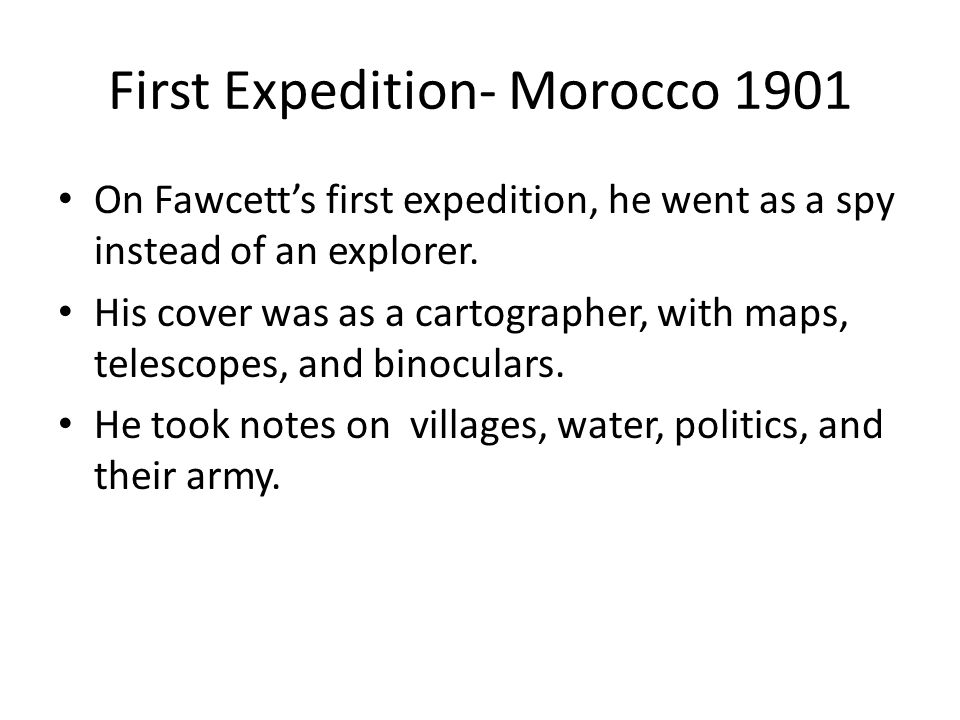 First Expedition- Morocco 1901 On Fawcett's first expedition, he went as a spy instead of an explorer.