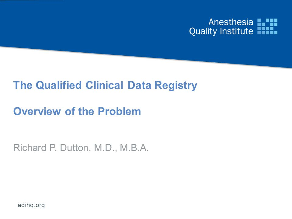 aqihq.org The Qualified Clinical Data Registry Overview of the Problem Richard P.