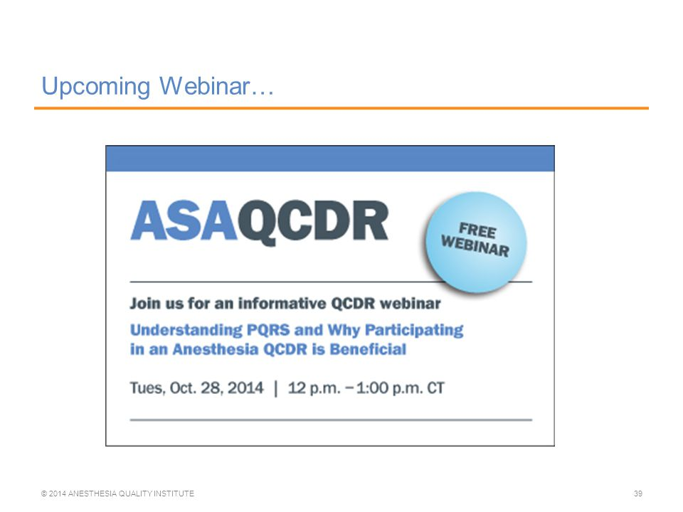 Upcoming Webinar… © 2014 ANESTHESIA QUALITY INSTITUTE39
