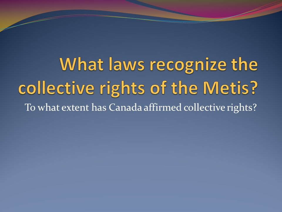 To what extent has Canada affirmed collective rights