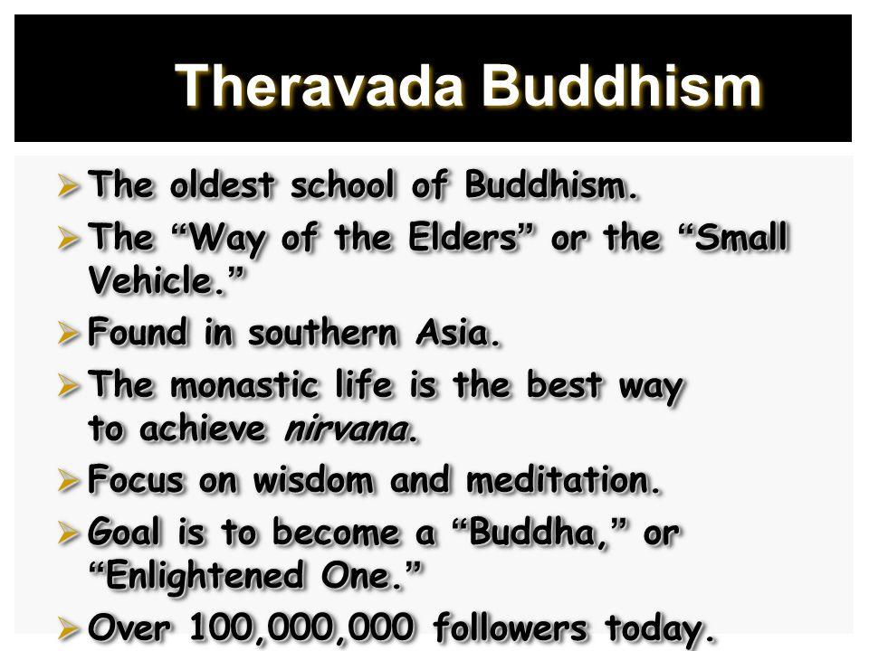 Theravada Buddhism  The oldest school of Buddhism.