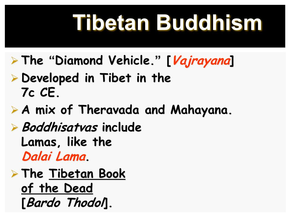Tibetan Buddhism  The Diamond Vehicle. [Vajrayana]  Developed in Tibet in the 7c CE.