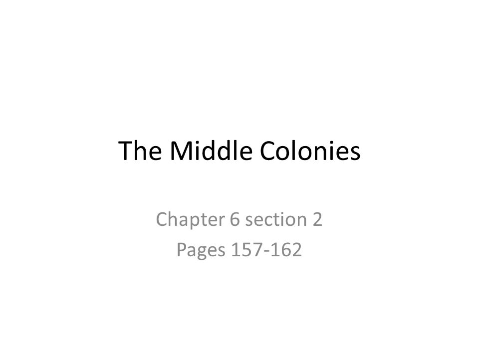 The Middle Colonies Chapter 6 section 2 Pages 157-162