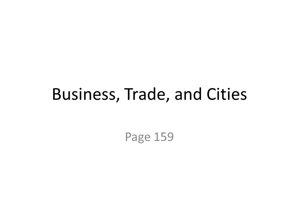 Business, Trade, and Cities Page 159