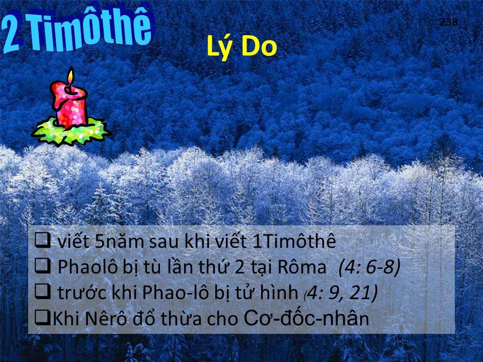 Lý Do  viết 5n ă m sau khi viết 1Timôthê  Phaolô bị tù lần thứ 2 tại Rôma (4: 6-8)  tr ư ớc khi Phao-lô bị tử hình ( 4: 9, 21)  Khi Nêrô đ ổ thừa cho C ơ - đ ốc-nhân 238