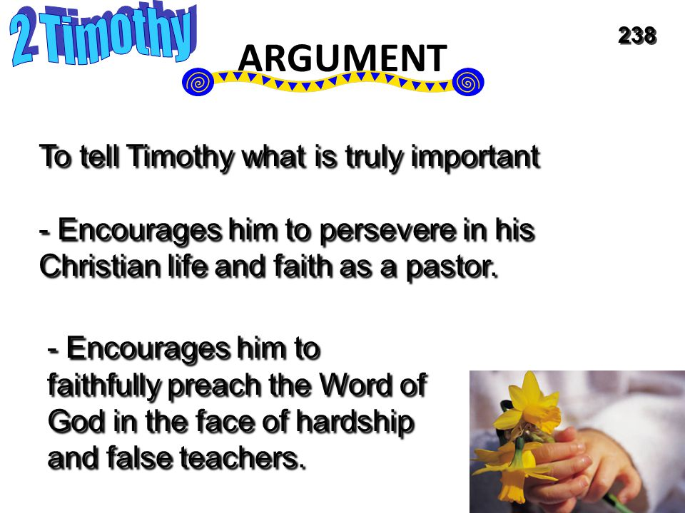 To tell Timothy what is truly important - Encourages him to persevere in his Christian life and faith as a pastor.