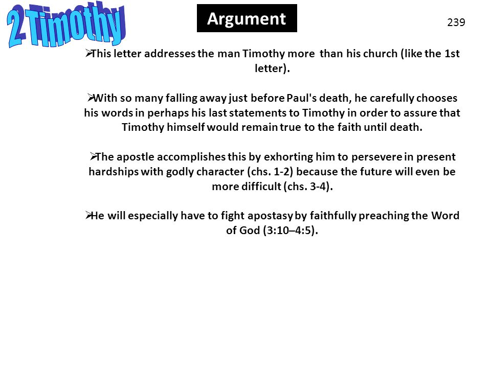 Argument 239 Argument  This letter addresses the man Timothy more than his church (like the 1st letter).