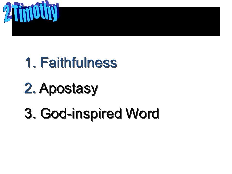 MAJOR THEMES 1. Faithfulness 2. Apostasy 3. God-inspired Word 1.