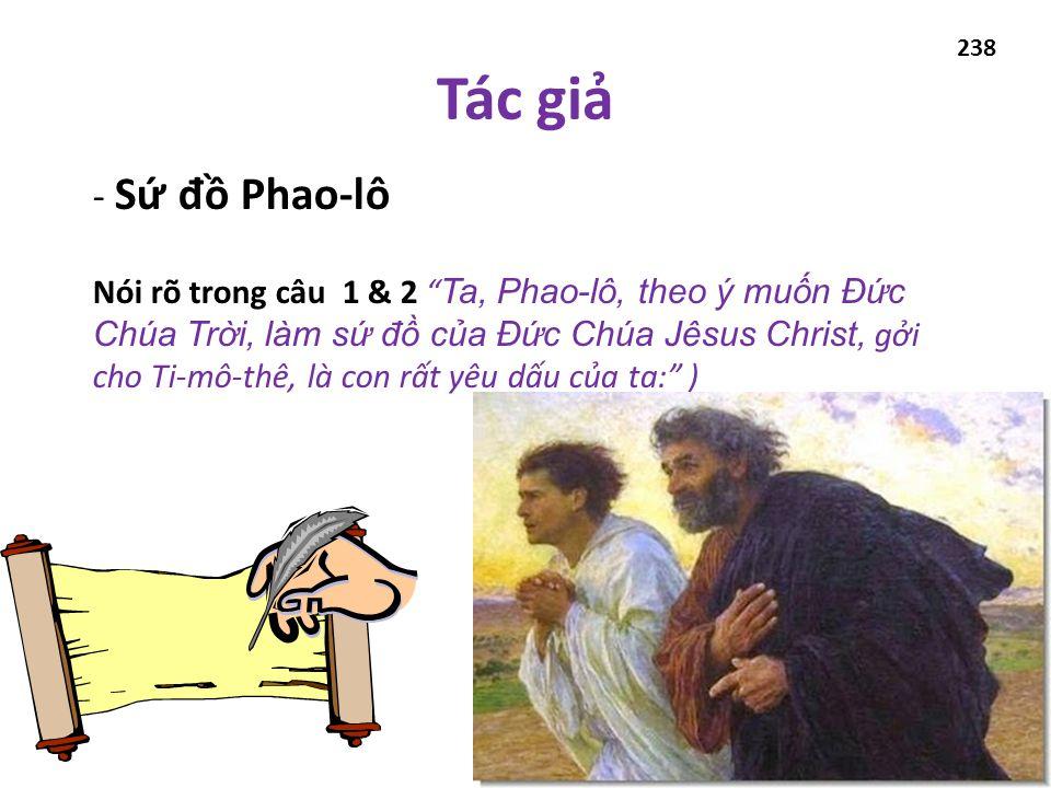 - Sứ đ ồ Phao-lô Nói rõ trong câu 1 & 2 Ta, Phao-lô, theo ý muốn Đức Chúa Trời, làm sứ đ ồ của Đức Chúa Jêsus Christ, gởi cho Ti-mô-thê, là con rất yêu dấu của ta: ) Tác giả 238