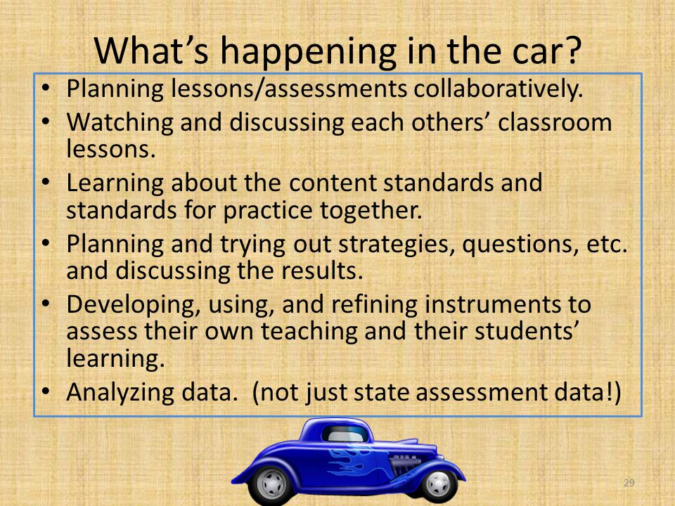 What's happening in the car. Planning lessons/assessments collaboratively.
