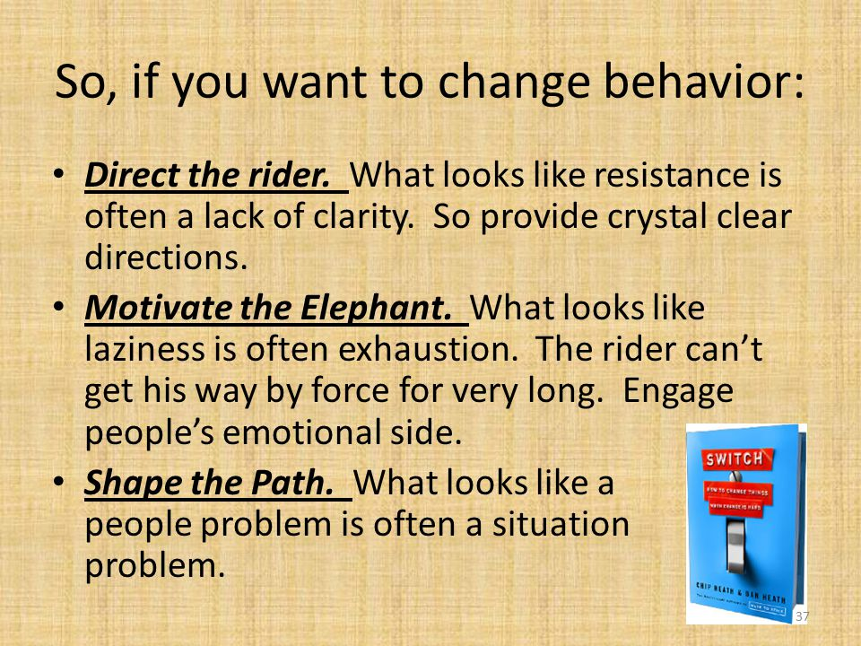 So, if you want to change behavior: Direct the rider.