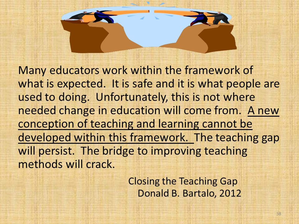 Many educators work within the framework of what is expected.