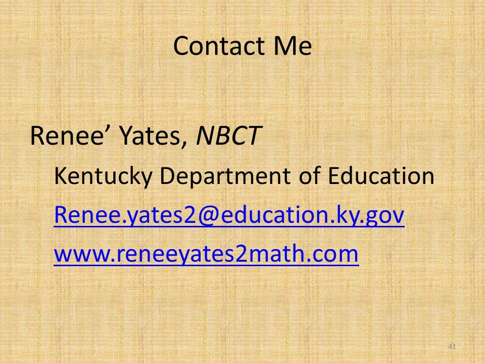 Contact Me Renee' Yates, NBCT Kentucky Department of Education Renee.yates2@education.ky.gov www.reneeyates2math.com 41