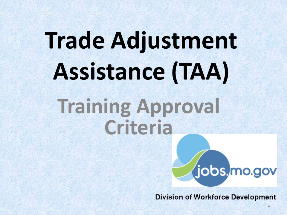 Trade Adjustment Assistance (TAA) Training Approval Criteria 1 Division of Workforce Development