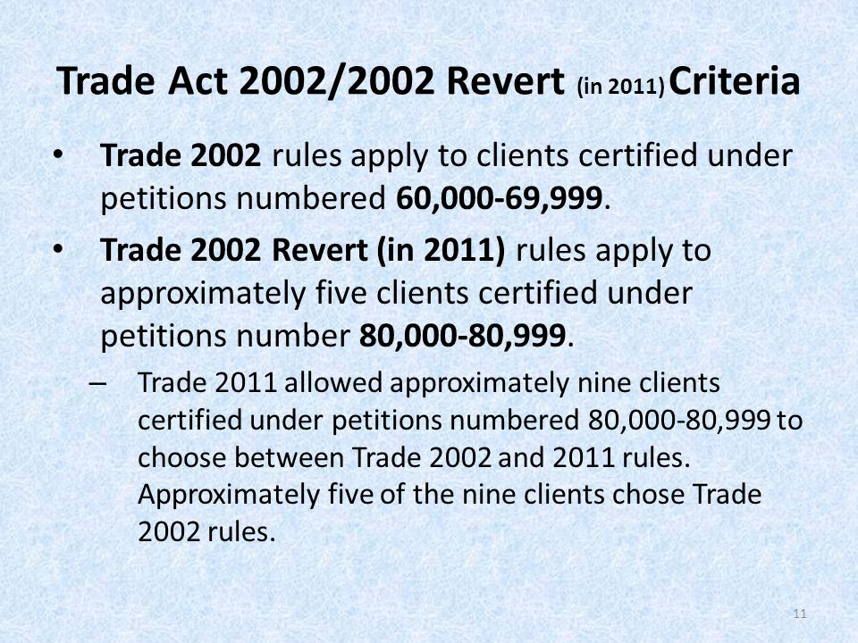 Trade Act 2002/2002 Revert (in 2011) Criteria Trade 2002 rules apply to clients certified under petitions numbered 60,000-69,999.