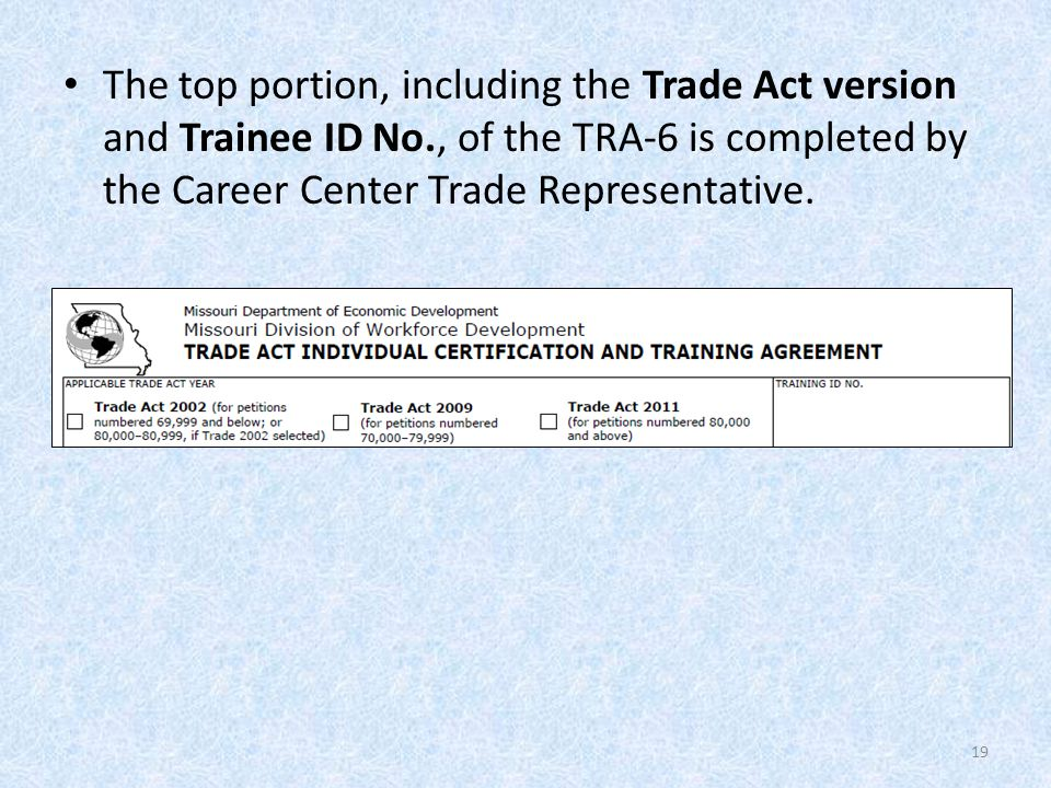 The top portion, including the Trade Act version and Trainee ID No., of the TRA-6 is completed by the Career Center Trade Representative.