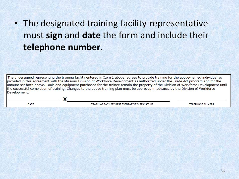 The designated training facility representative must sign and date the form and include their telephone number.