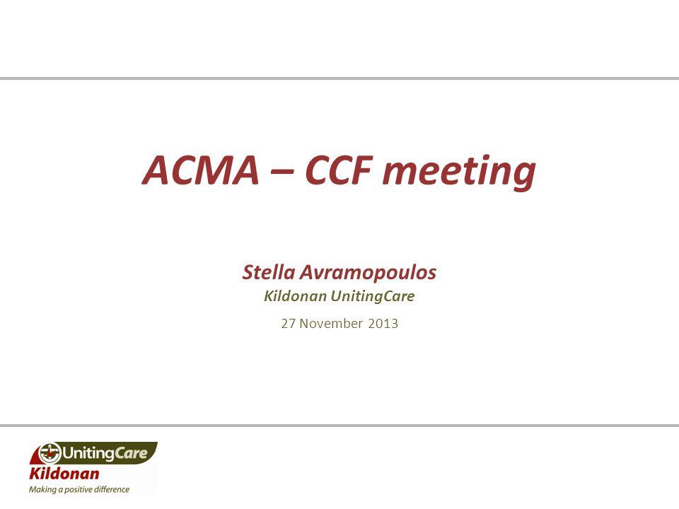 ACMA – CCF meeting Stella Avramopoulos Kildonan UnitingCare 27 November 2013