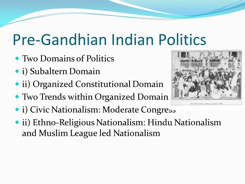 Pre-Gandhian Indian Politics Two Domains of Politics i) Subaltern Domain ii) Organized Constitutional Domain Two Trends within Organized Domain i) Civ