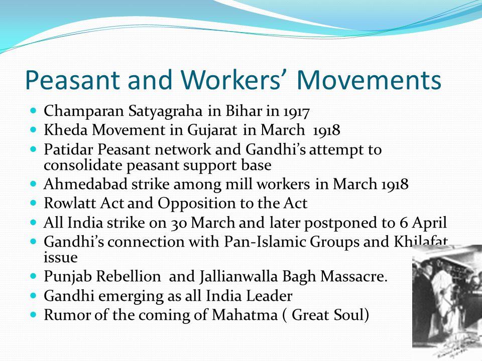 Peasant and Workers' Movements Champaran Satyagraha in Bihar in 1917 Kheda Movement in Gujarat in March 1918 Patidar Peasant network and Gandhi's atte