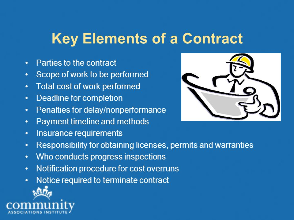 Key Elements of a Contract Parties to the contract Scope of work to be performed Total cost of work performed Deadline for completion Penalties for de