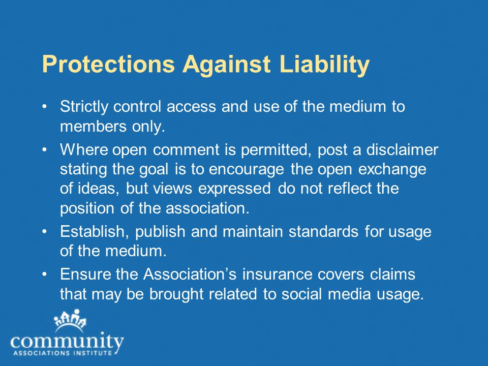 Protections Against Liability Strictly control access and use of the medium to members only. Where open comment is permitted, post a disclaimer statin