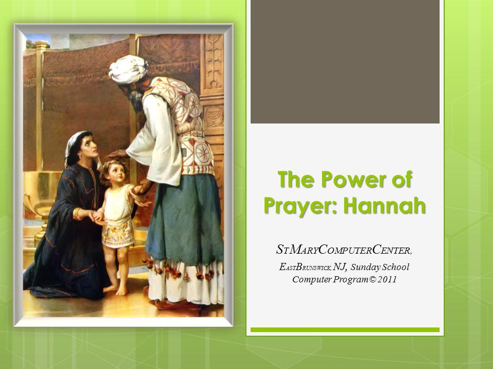 The Power of Prayer: Hannah S T M ARY C OMPUTER C ENTER, E AST B RUNSWICK, NJ, Sunday School Computer Program© 2011