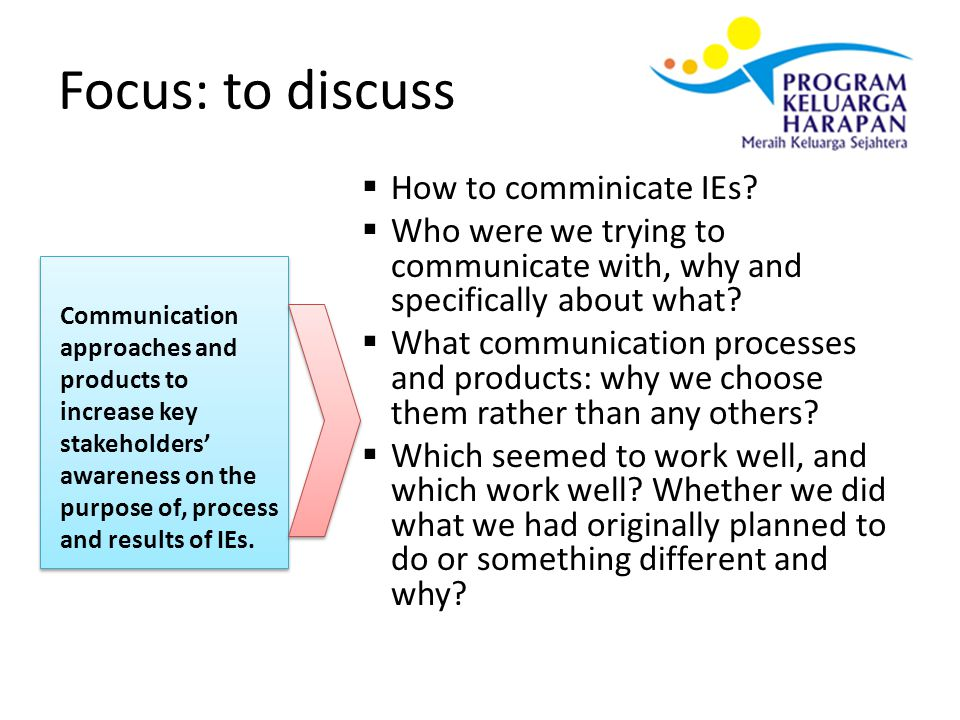 PKH Commu nication Lessons Flow of Presentation PKH: programme profile and business process Impact evaluations of PKH and communication approaches and tools to maximise the uptake of IEs.
